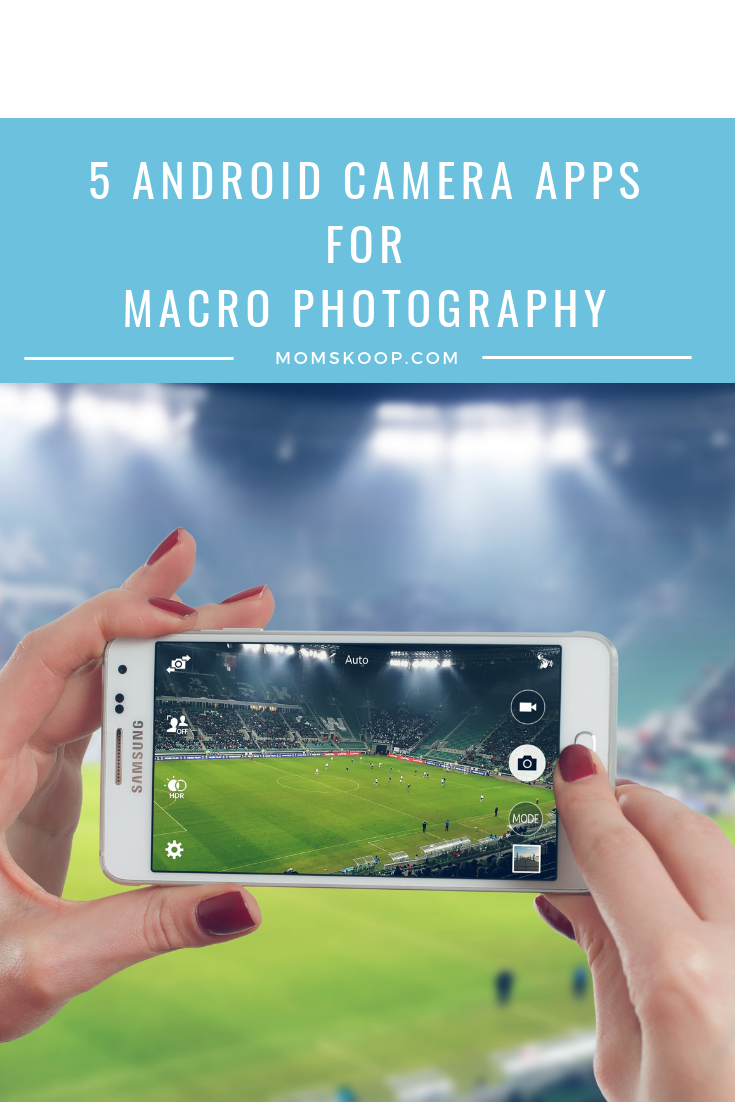5 Android Camera Apps for Macro Photography - MomSkoop