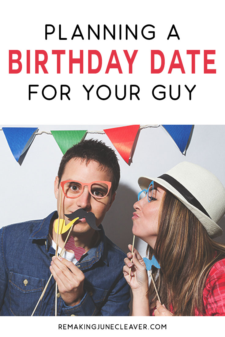 PLANNING A BIRTHDAY DATE FOR YOUR GUY