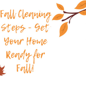 Fall Cleaning Steps – Get Your Home Ready for Fall!
