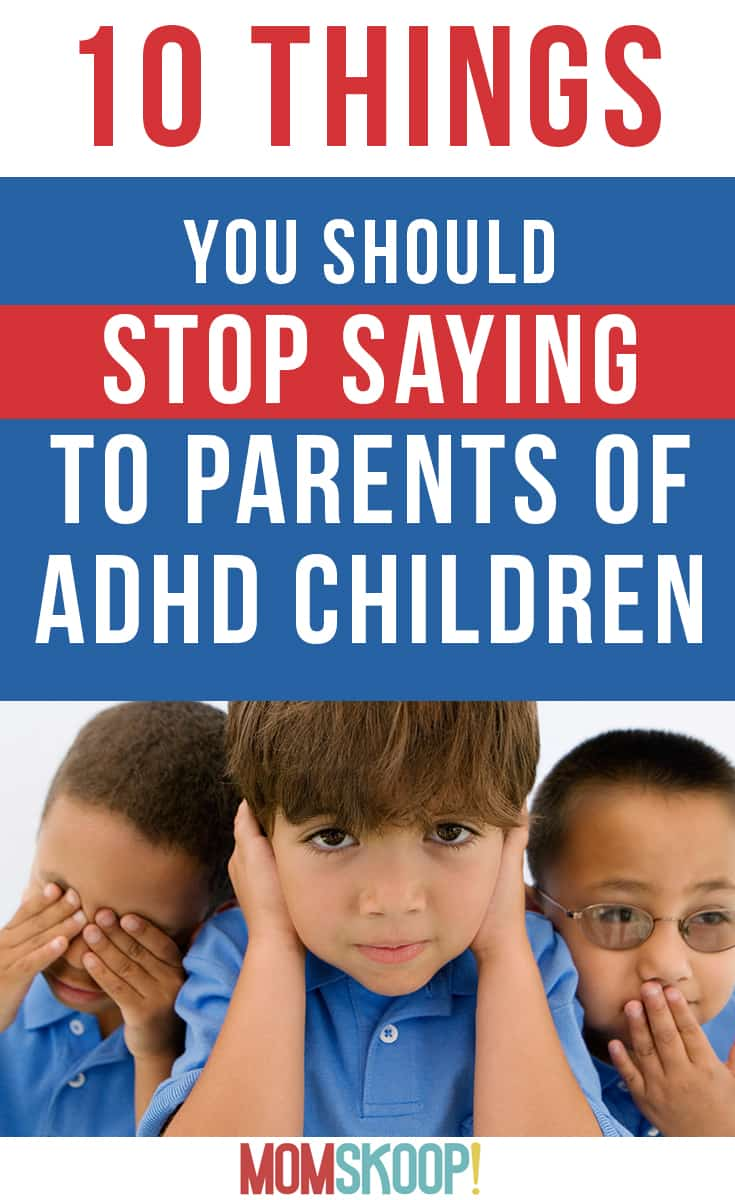 10 Things You Should Stop Saying to Parents of ADHD Children