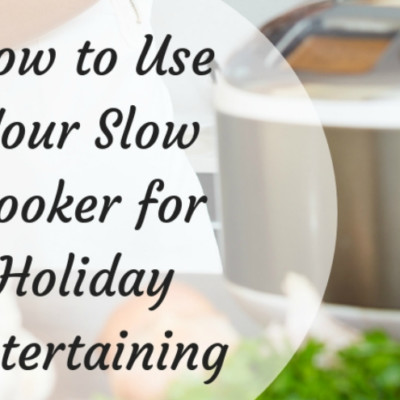 How to Use Your Slow Cooker for Holiday Entertaining
