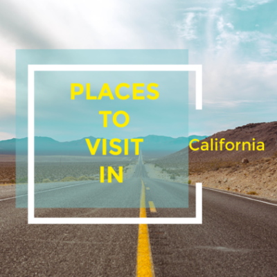 PLACES TO VISIT IN CALIFORNIA ON YOUR BUCKET LIST?
