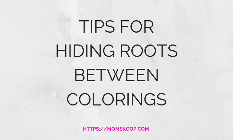 TIPS FOR HIDING ROOTS BETWEEN COLORINGS - MomSkoop