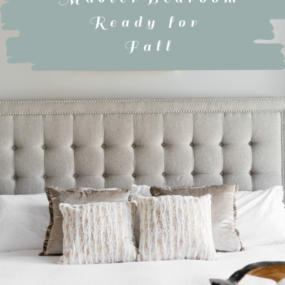 GETTING YOUR MASTER BEDROOM READY FOR FALL PLUS CHECKLIST