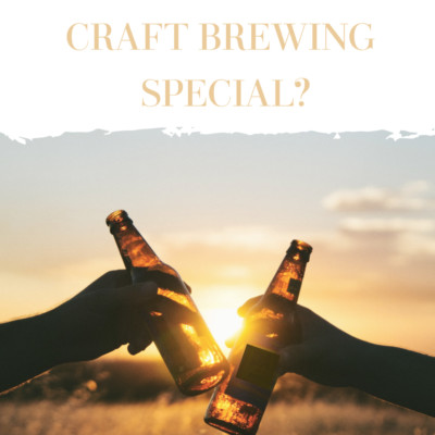WHAT MAKES CRAFT BREWING SPECIAL?