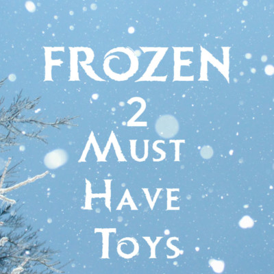 FROZEN II MUST HAVE TOYS AND MERCHANDISE!!